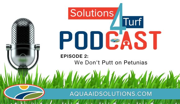 Solutions4Turf Podcast Episode 2: We Don't Putt on Petunias